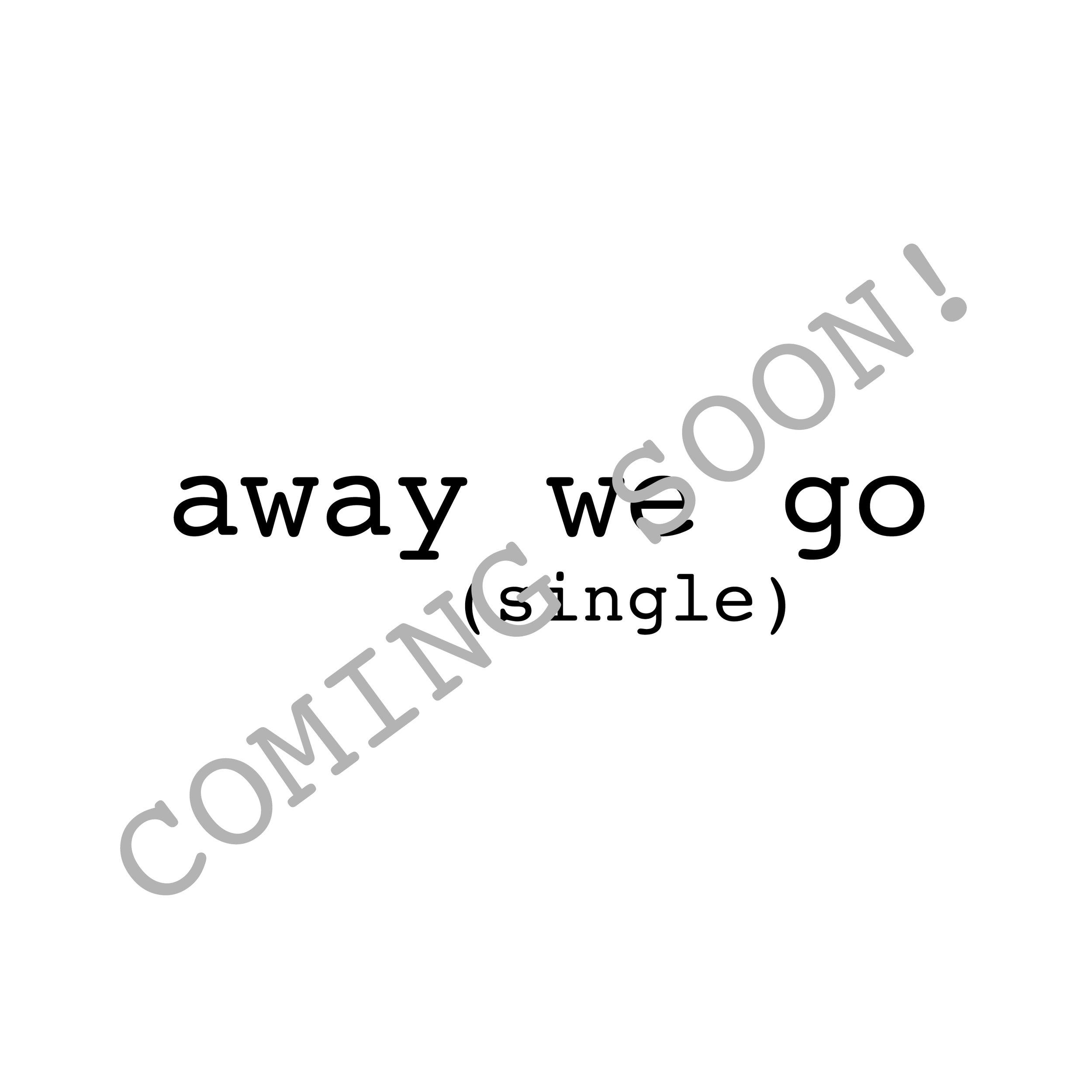 away-we-go-single-art-COMING-SOON-edit.jpg