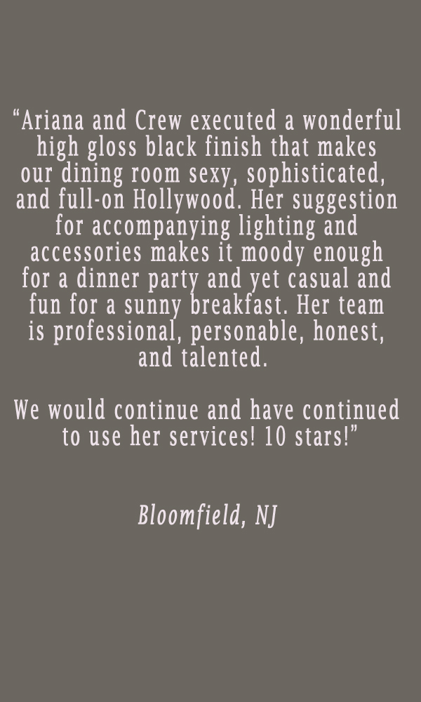 testimonial-ariana-hoffman-nj-montclair-bloomfield-high-gloss-black-walls-faux-finisher-decorative-painter-specialty-treatments-washable-modern-contemporary-montclair.jpg