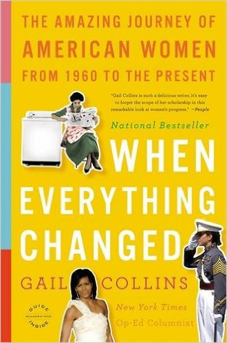 """"""" When Everything Changed  begins in 1960, when most American women had to get their husbands' permission to apply for a credit card. It ends in 2008 with Hillary Clinton's historic presidential campaign. This was a time of cataclysmic change, when, after four hundred years, expectations about the lives of American women were smashed in just a generation."""""""