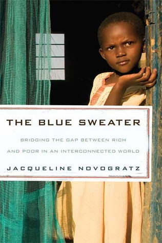 """"""" The Blue Sweater  is the inspiring story of a woman who left a career in international banking to spend her life on a quest to understand global poverty and find powerful new ways of tackling it. She shows, in ways both hilarious and heartbreaking, how traditional charity often fails, but how a new form of philanthropic investing called """"patient capital"""" can help make people self-sufficient and can change millions of lives."""""""