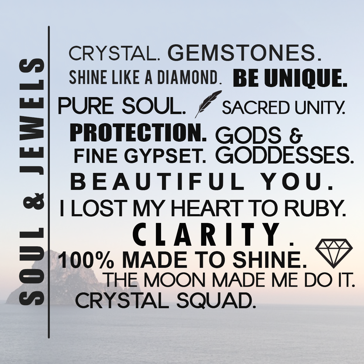 SOUlL &JEWELS MANIFESTO Hand selected jewelry with meaning and intention Quality gemstones and fine art work  100 % made to shine