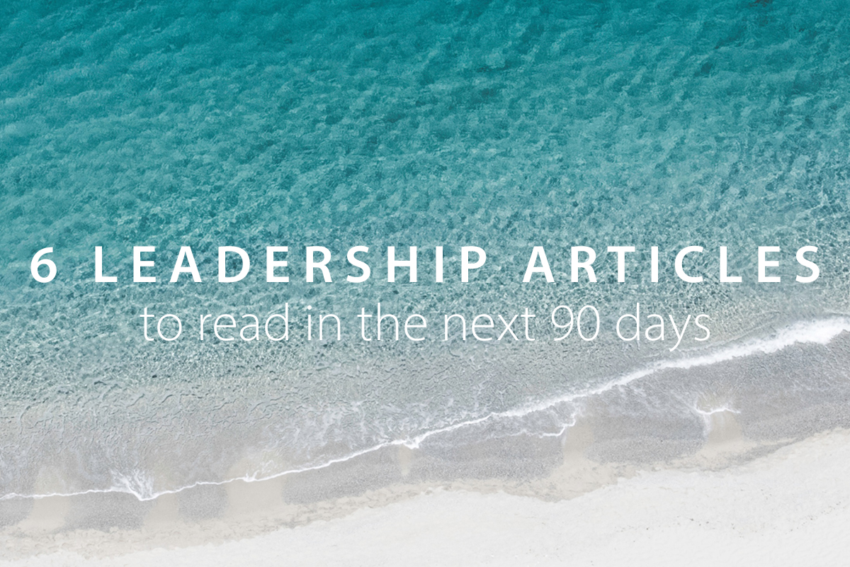 6 Leadership Articles You Should Read in the Next 90 Days
