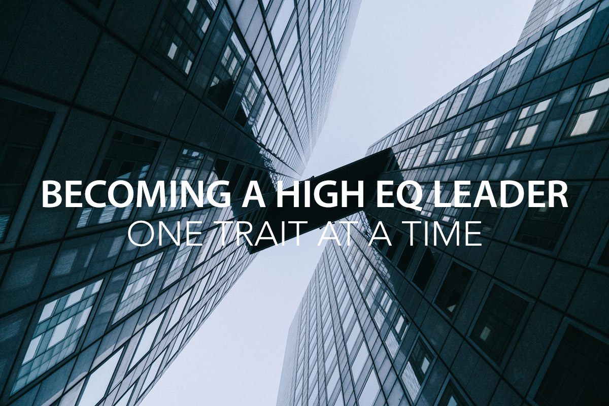 Leadership Skills: Becoming a High EQ Leader - One Trait at a Time