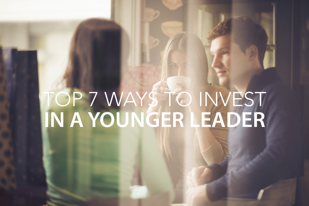 Top 7 Ways to Invest in a Younger Leader