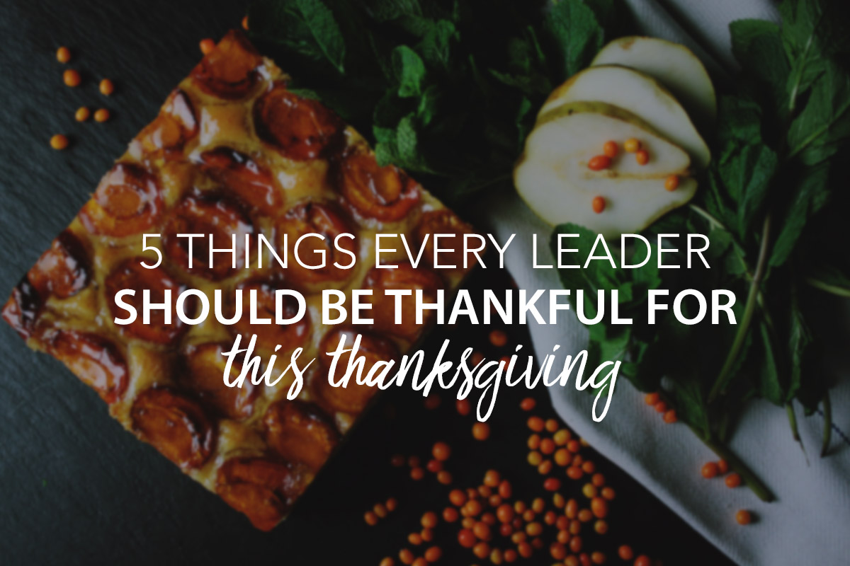 5 Things Every Leader Should Be Thankful for This Thanksgiving