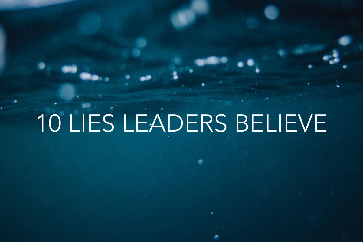 10 Lies Leaders Believe