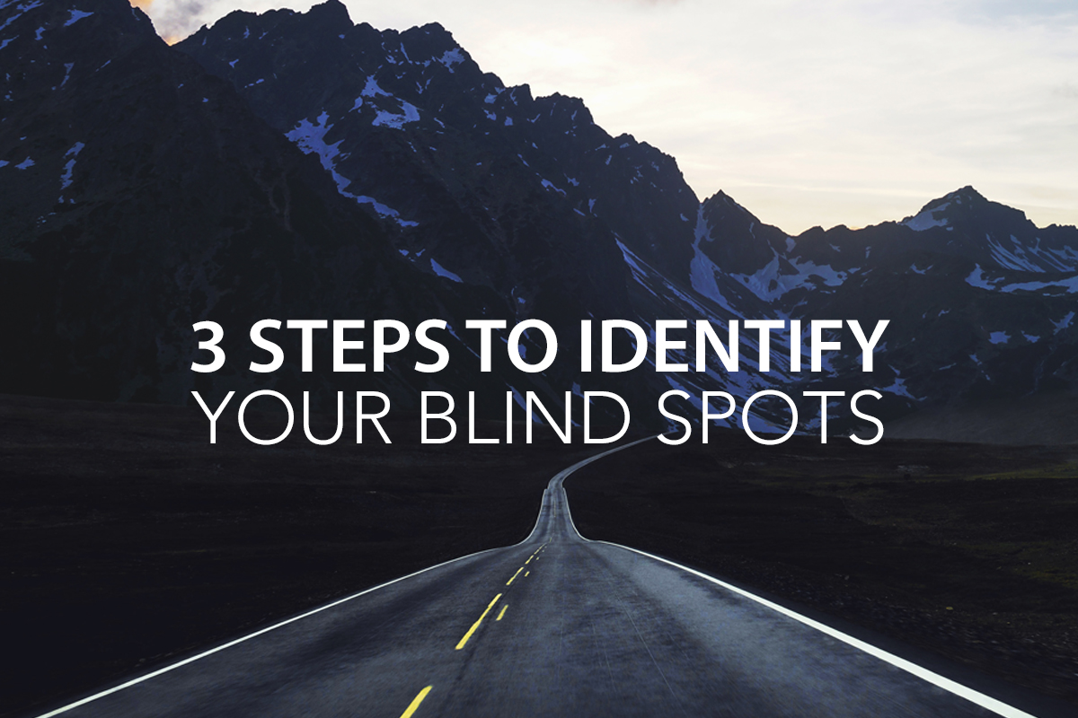 3 Steps to Identify Your Blind Spots