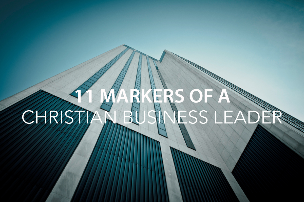 11 markers of a Christian business leader