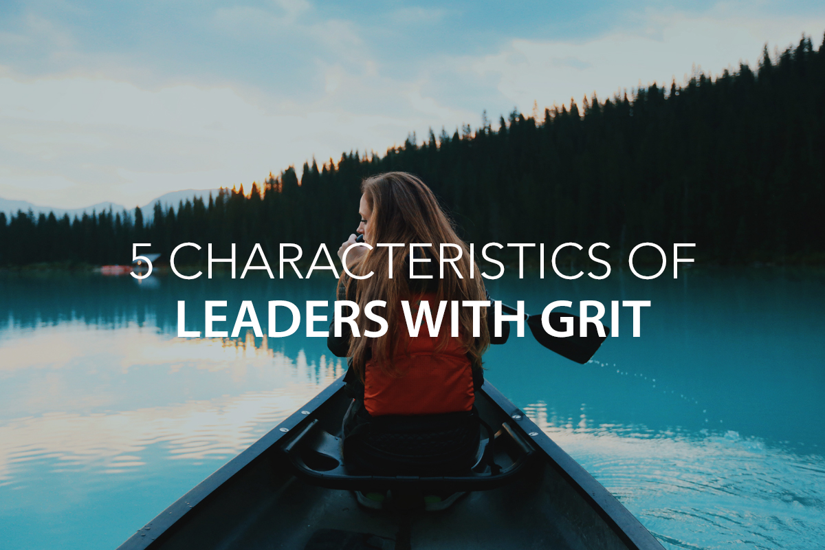 5 Characteristics of Leaders with Grit