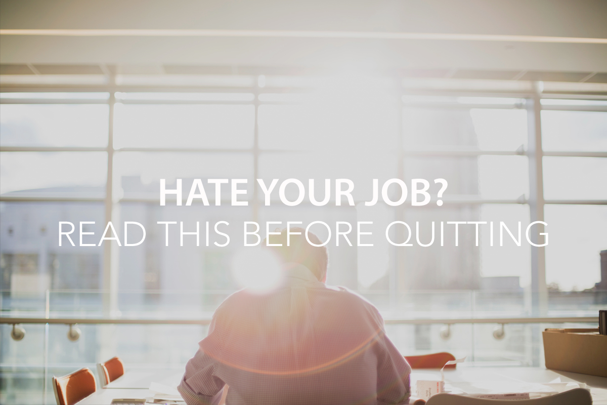 Hate Your Job? Read This Before Quitting