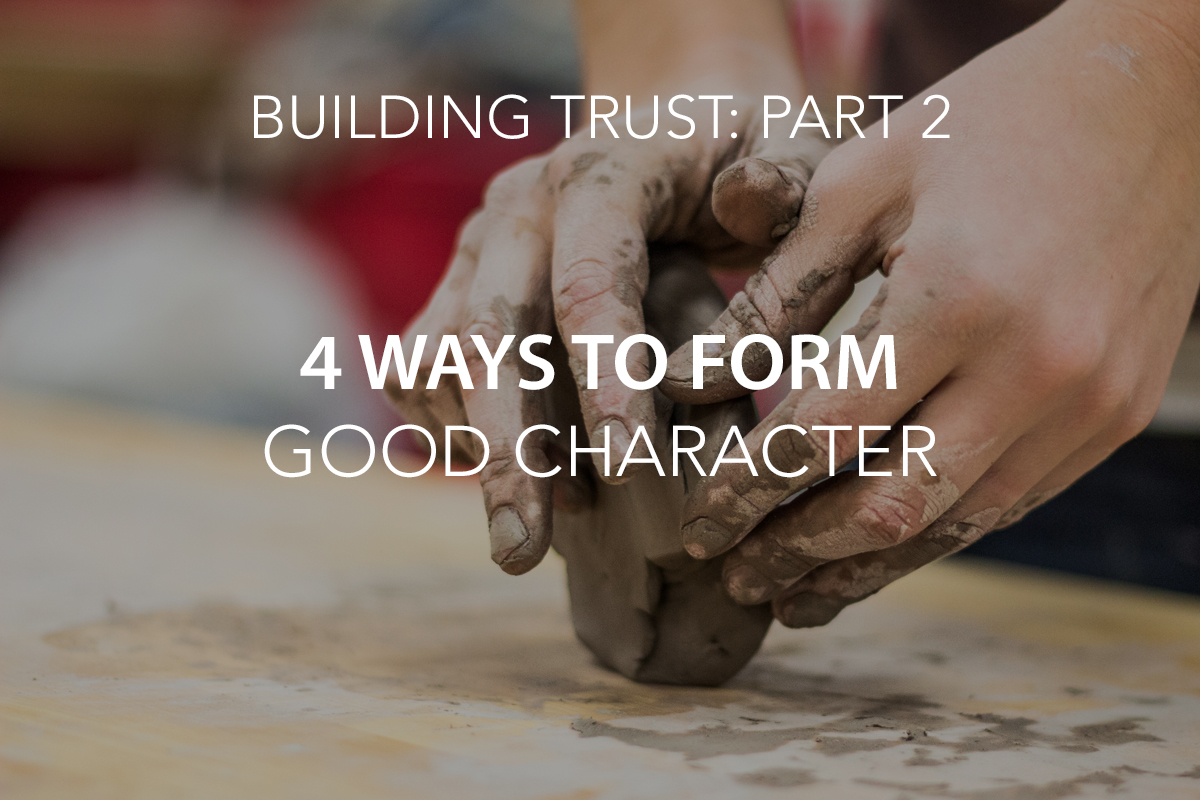 Building Trust: 4 Ways to Form Good Character - The Center Consulting
