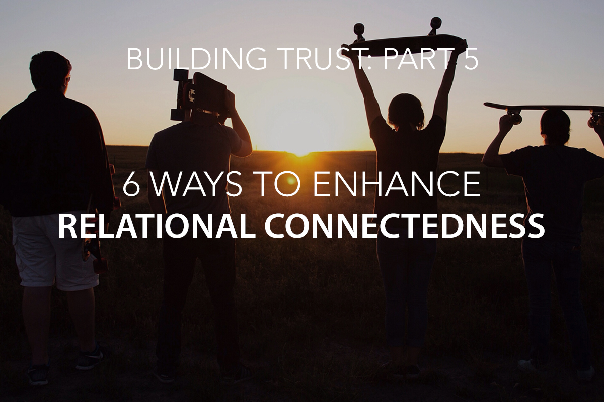 6 Ways to Enhance Relational Connectedness