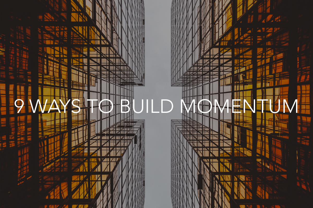 9 Ways to Build Momentum - The Center Consulting