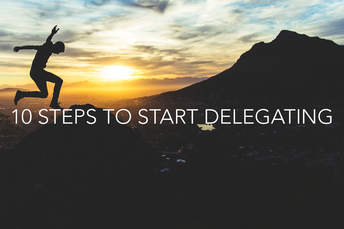 10 Steps to Start Delegating Blog - The Center Consulting