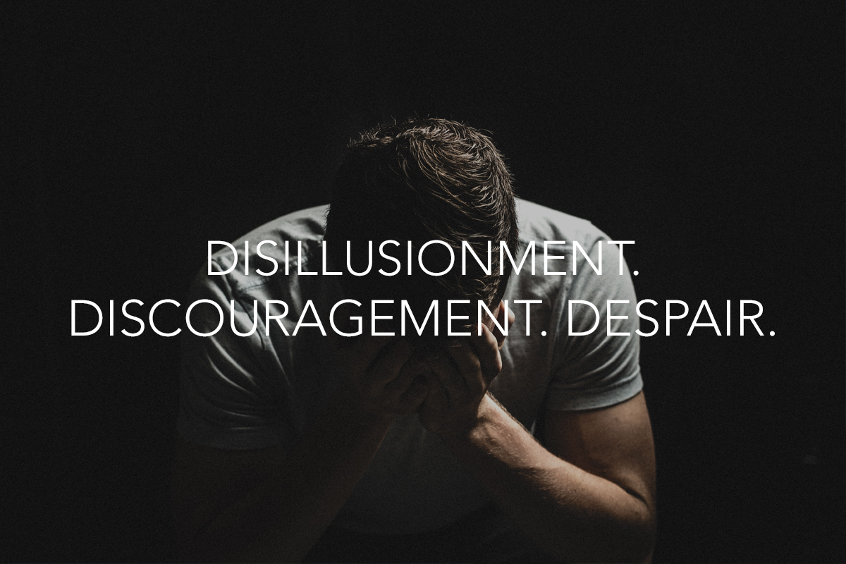 Disillusionment. Discouragement. Despair. Blog - The Center Consulting