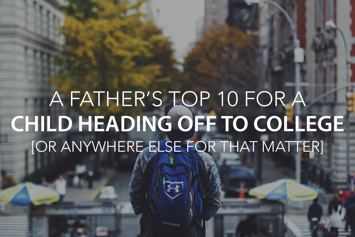 A Father's Top 10 List for a Child Heading off to College - The Center Consulting Group - Leadership Coaching and Consulting for Businesses, Non-Profits, and Churches