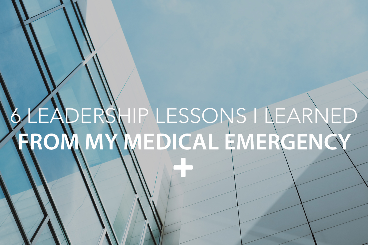 6 Leadership Lessons I Learned from My Medical Emergency- The Center Consulting Group - Leadership Coaching and Consulting for Businesses, Churches, and Non-Profits