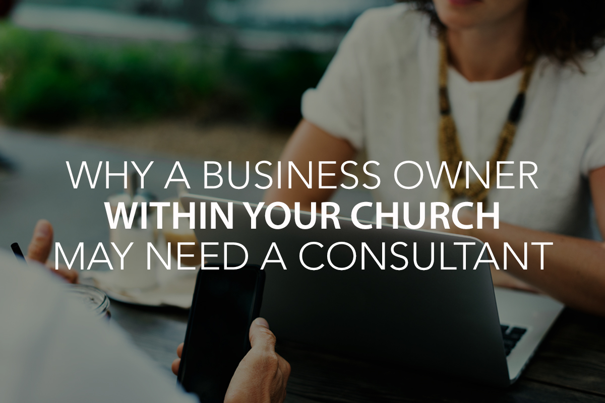 Why a Business Owner in Your Church May Need a Consultant - The Center Consulting Group - Leadership Coaching and Consulting for Businesses, Churches, and Non-Profits