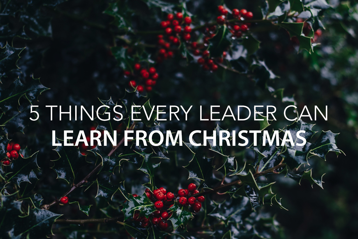 5 Things Every Leader Can Learn from Christmas - The Center Consulting Group - Leadership Coaching and Consulting for Businesses, Churches, and Non-Profits