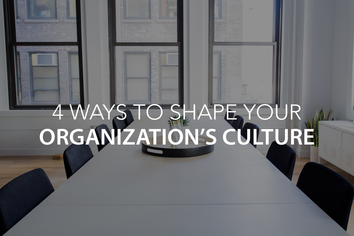 4 Ways to Shape Your Organization's Culture - The Center Consulting Group - Leadership Coaching and Consulting for Businesses, Churches, and Non-Profits