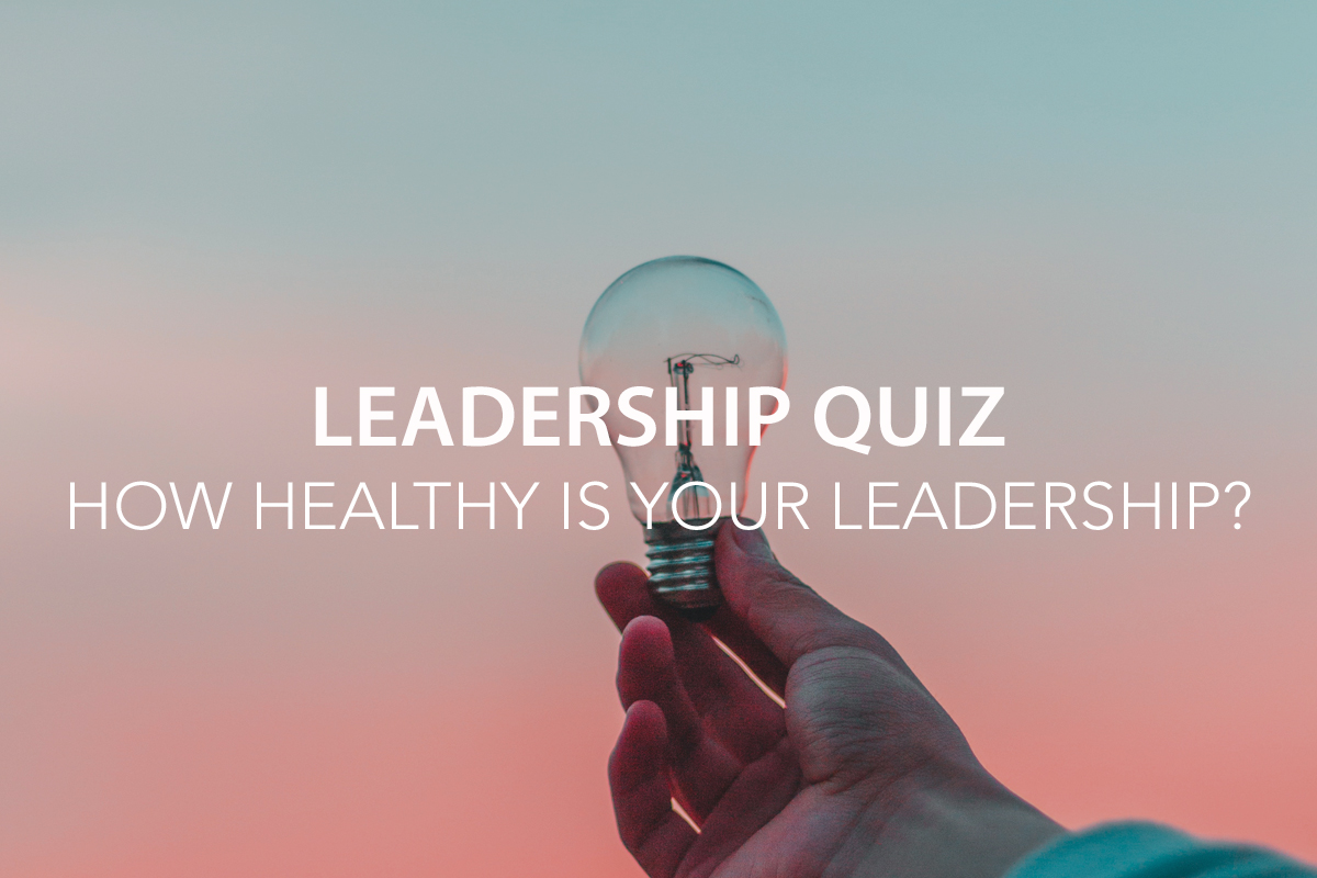 Leadership Quiz – How Healthy Is Your Leadership? - The Center Consulting Group - Leadership Coaching and Consulting for Businesses, Churches, and Non-Profits