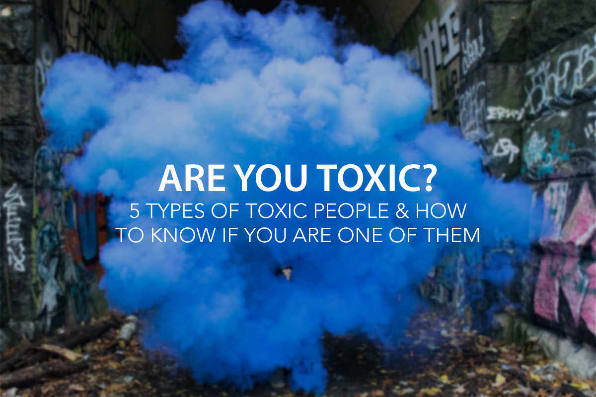 Are You Toxic? 5 Types of Toxic People and How to Know If You Are One of Them - The Center Consulting Group - Leadership Coaching and Consulting for Businesses, Churches, and Non-Profits