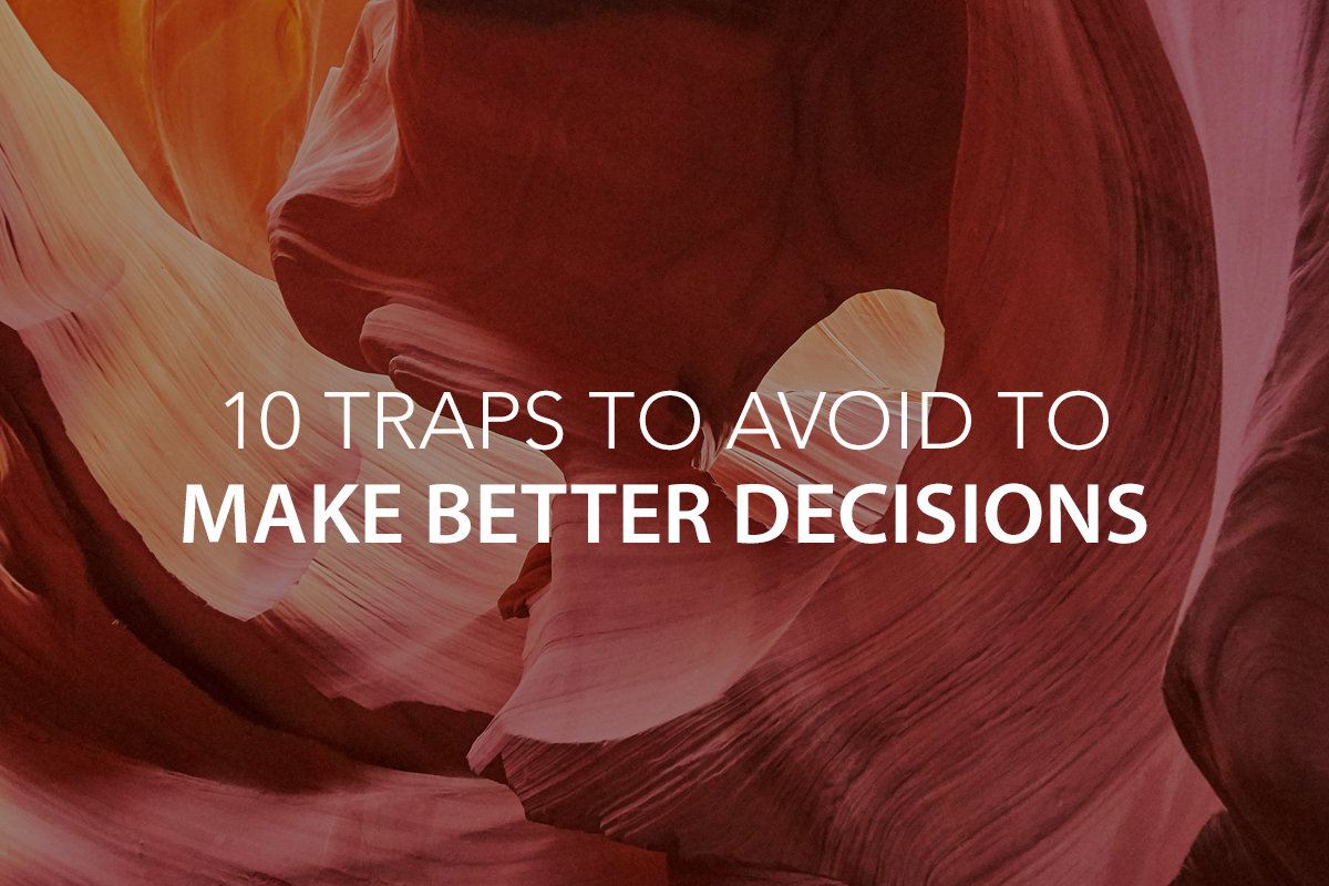 10 Traps to Avoid to Make Better Decisions  -The Center Consulting Group - Leadership Coaching and Consulting for Businesses, Churches, and Non-Profits