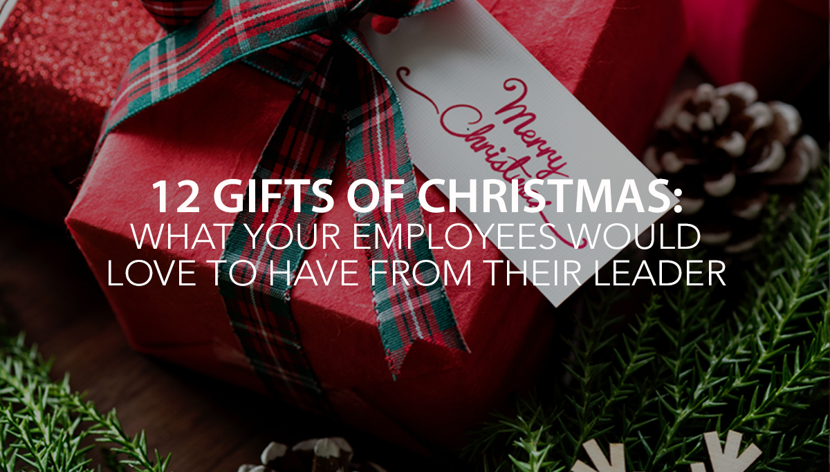 12 Gifts of Christmas: What Your Employees Would Love to Have from Their Leader   - The Center Consulting Group - Leadership Coaching and Consulting for Businesses, Churches, and Nonprofits