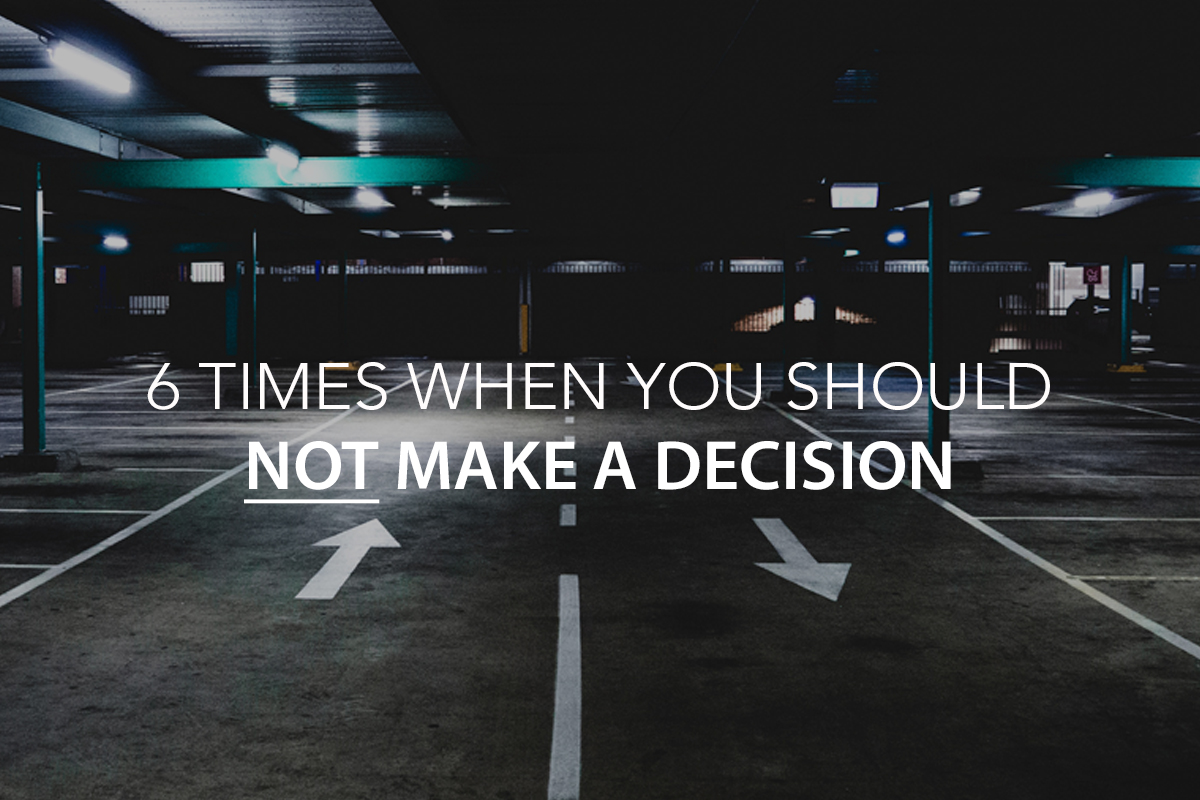 6 Times When You Should NOT Make a Decision - The Center Consulting Group - Leadership Coaching and Consulting for Businesses, Churches, and Nonprofits