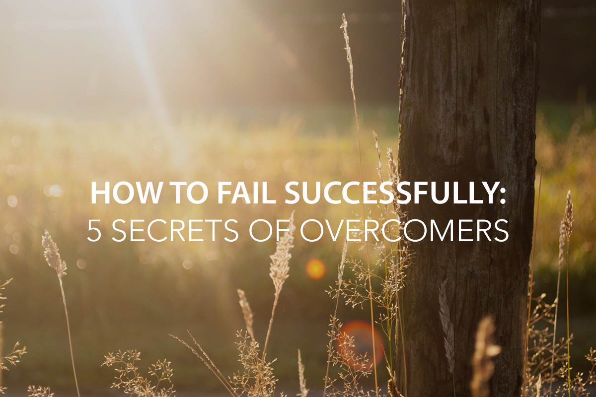 How to Fail Successfully: 5 Secrets of Overcomers - The Center Consulting Group - Leadership Coaching and Consulting for Businesses, Churches, and Nonprofits