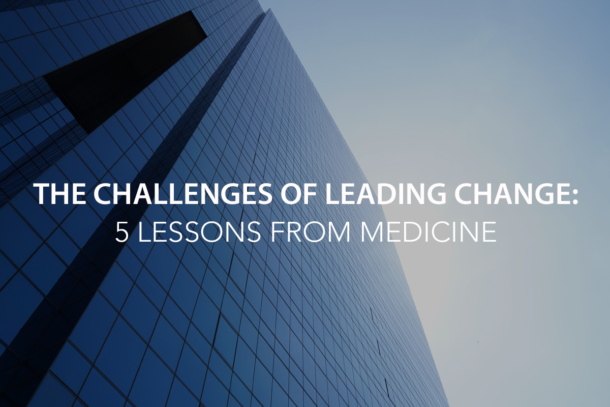 The Challenges of Leading Change: 5 Lessons from Medicine - The Center Consulting Group - Leadership Coaching and Consulting for Businesses, Churches, and Nonprofits
