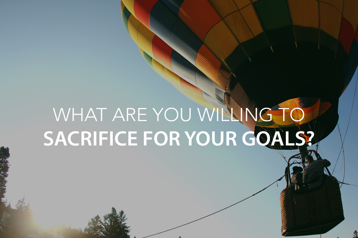 What Are You Willing to Sacrifice for Your Goals? - The Center Consulting Group - Leadership Coaching and Consulting for Businesses, Churches, and Nonprofits