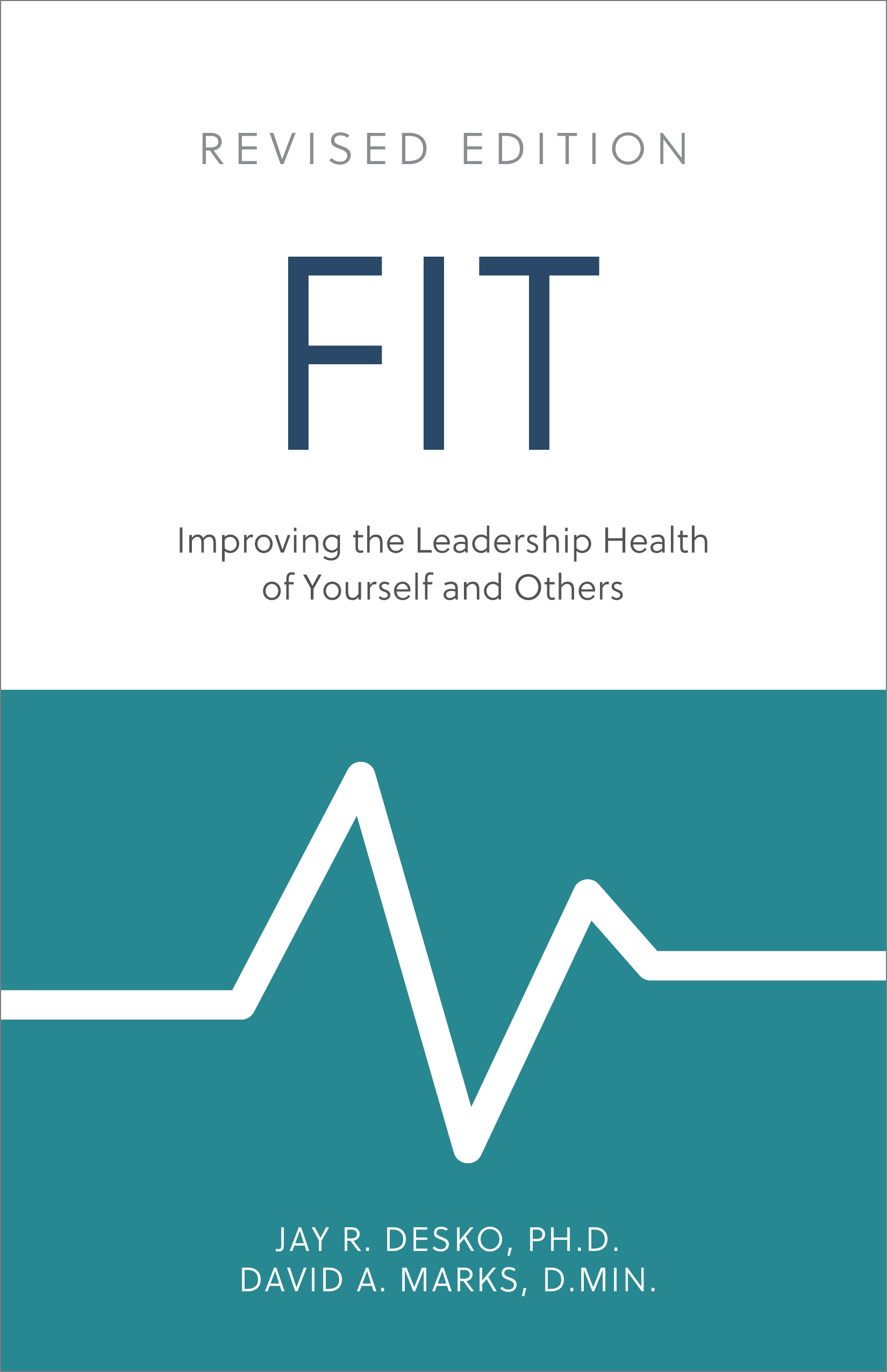 FIT – Improving the Leadership Health of Yourself and Others: Revised Edition -  By Jay R. Desko, Ph.D. & David A. Marks, D.Min. - ISBN: 978-1-7923-0859-8 - The Center Consulting - Organizational and leadership consulting and coaching for businesses, nonprofits, and churches
