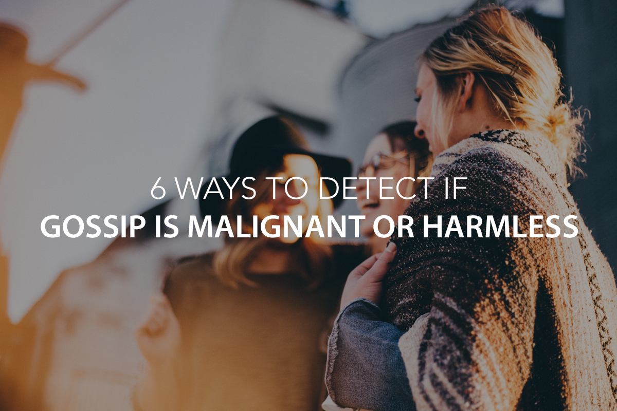 Gossip: 6 Ways to Detect If It Is Malignant or Harmless - The Center Consulting Group - Leadership Coaching and Consulting for Businesses, Churches, and Nonprofits