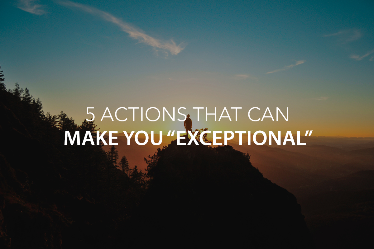 """5 Actions That Can Make You """"Exceptional"""" - The Center Consulting Group - Leadership Coaching and Consulting for Businesses, Churches, and Nonprofits"""