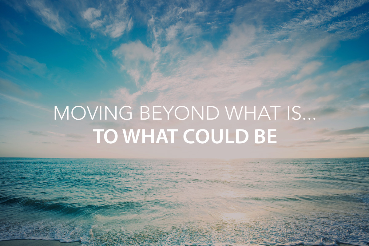 Moving Beyond What Is… To What Could Be - The Center Consulting Group - Leadership Coaching and Consulting for Businesses, Churches, and Nonprofits