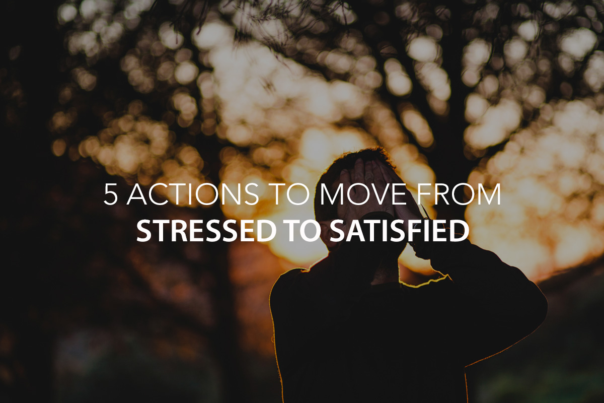 5 Actions to Move From Stressed to Satisfied - The Center Consulting Group - CCG - Leadership Coaching and Consulting for Businesses, Churches, and Nonprofits