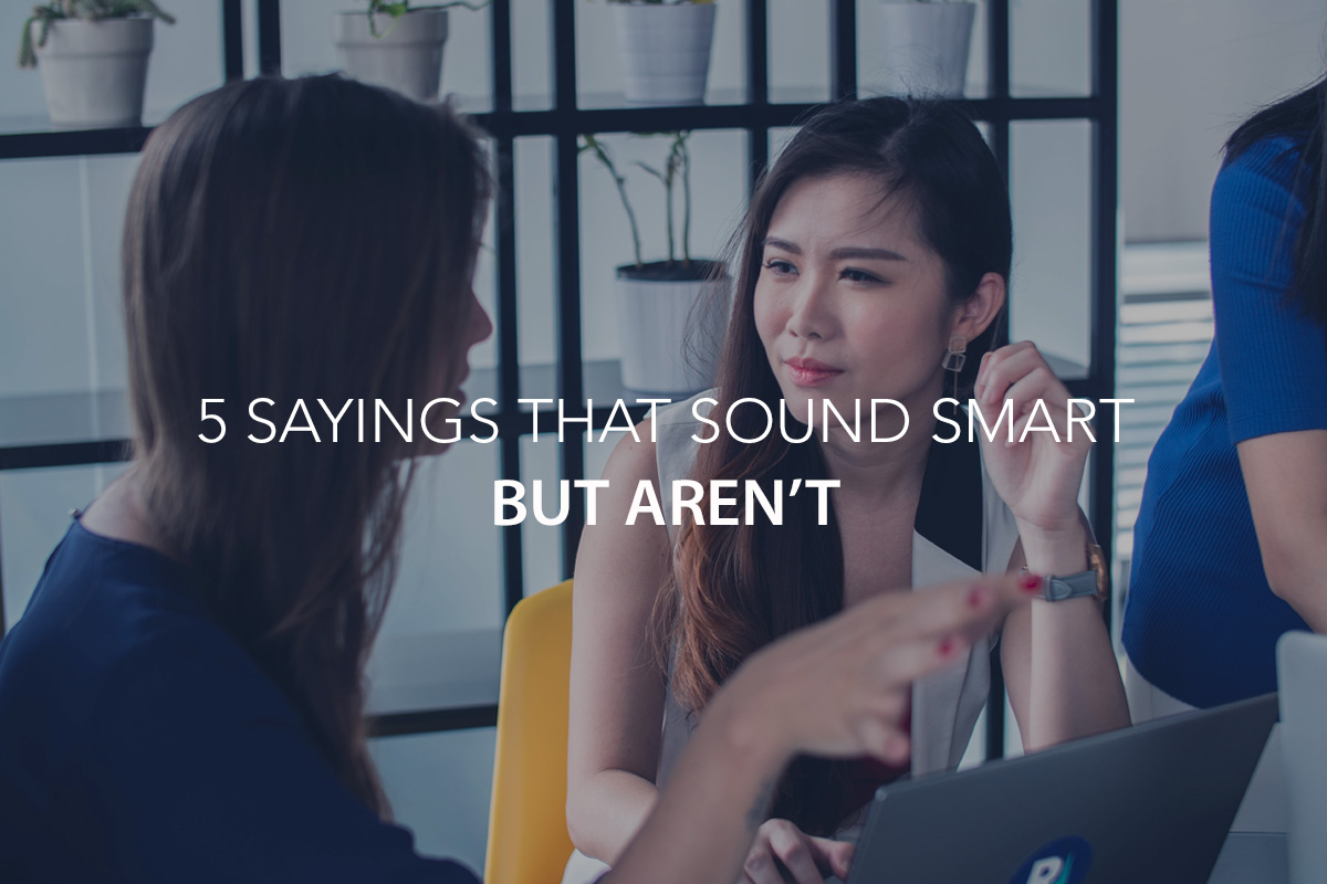 5 Dumb Sayings That Sound Smart but Aren't - The Center Consulting Group - TCCG - Leadership Coaching and Consulting for Businesses, Churches, and Nonprofits