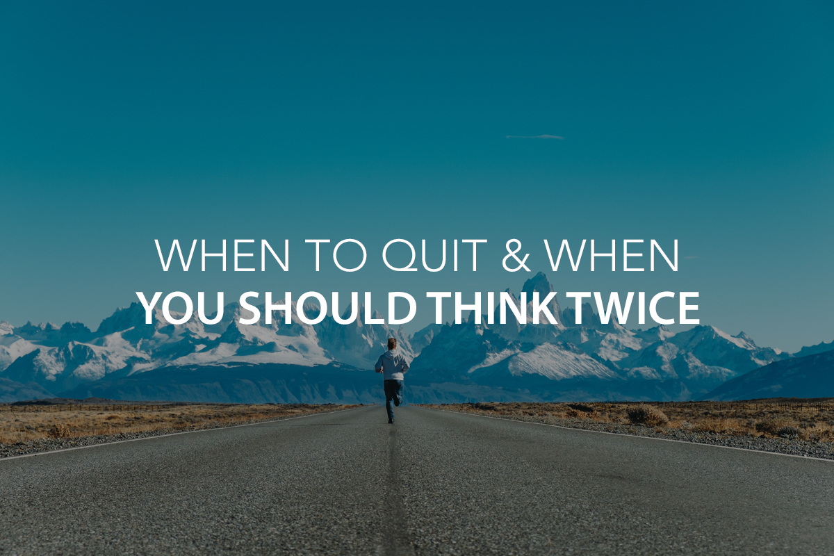 When to Quit & When You Should Think Twice - The Center Consulting Group - CCG - Leadership Coaching and Consulting for Businesses, Churches, and Nonprofits