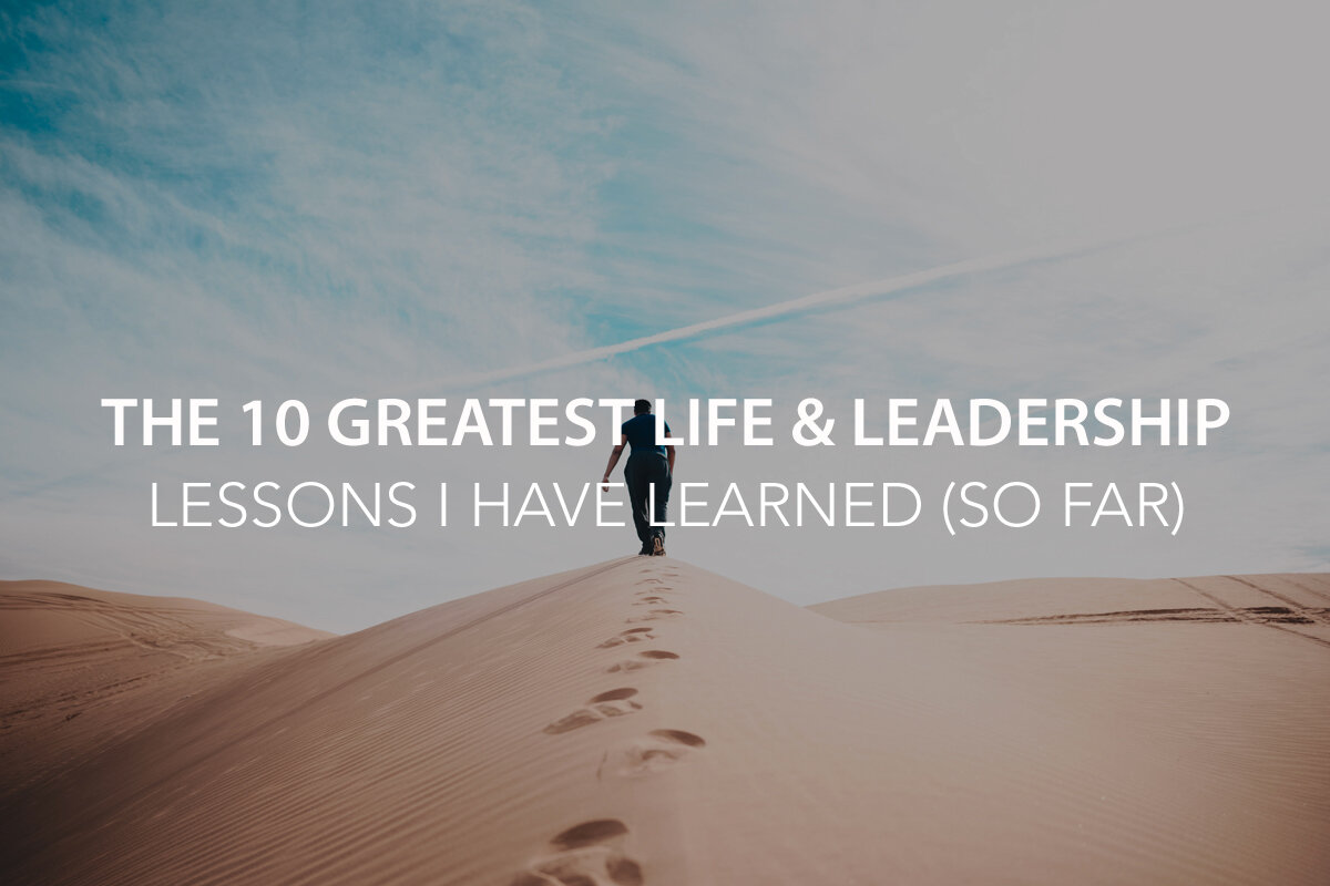 The 10 Greatest Life & Leadership Lessons I Have Learned (So Far) - The Center Consulting Group - CCG - Leadership Coaching and Consulting for Businesses, Churches, and Nonprofits