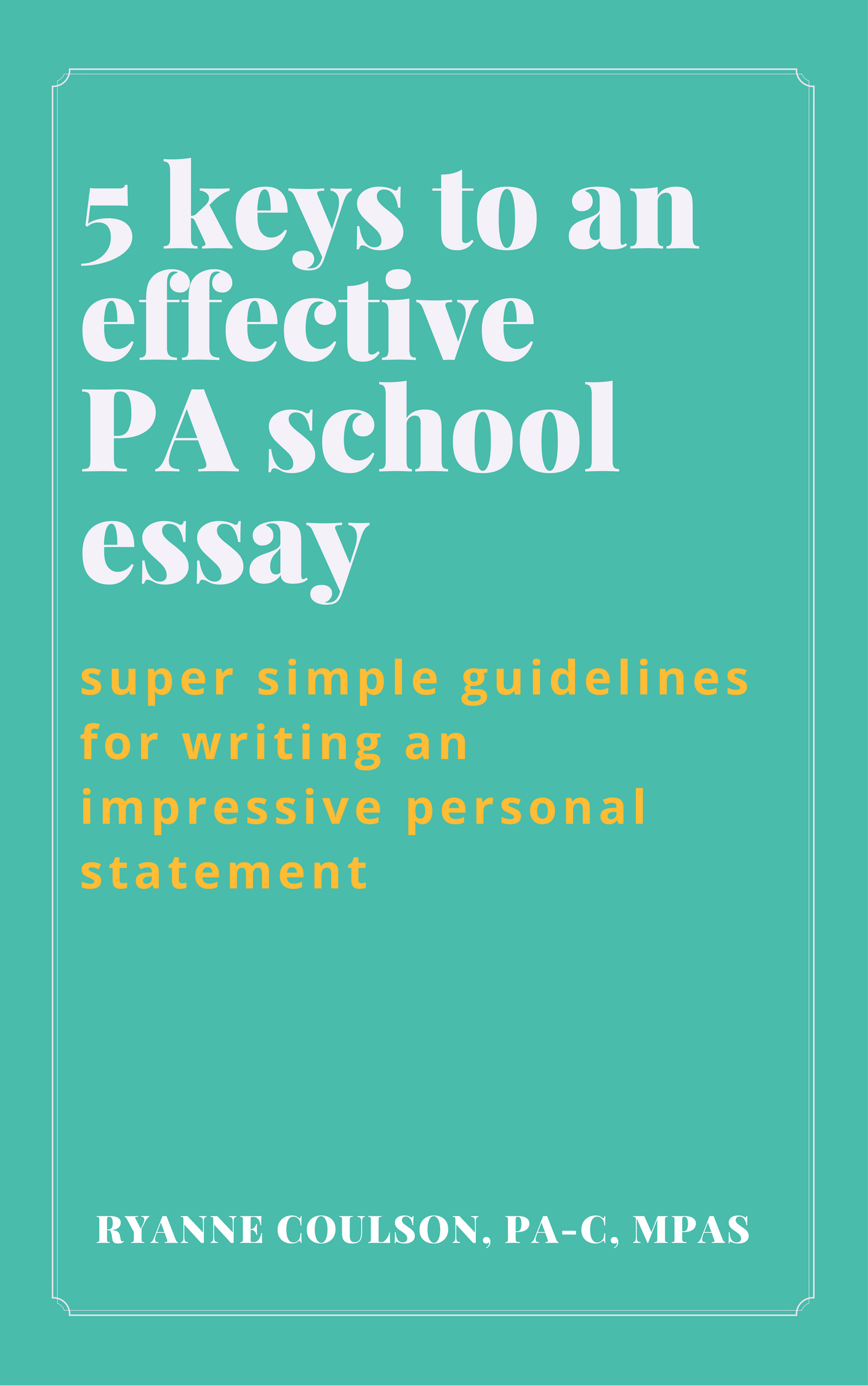 5 Keys to an Effective PA School EssaylBe a Physician Assistant