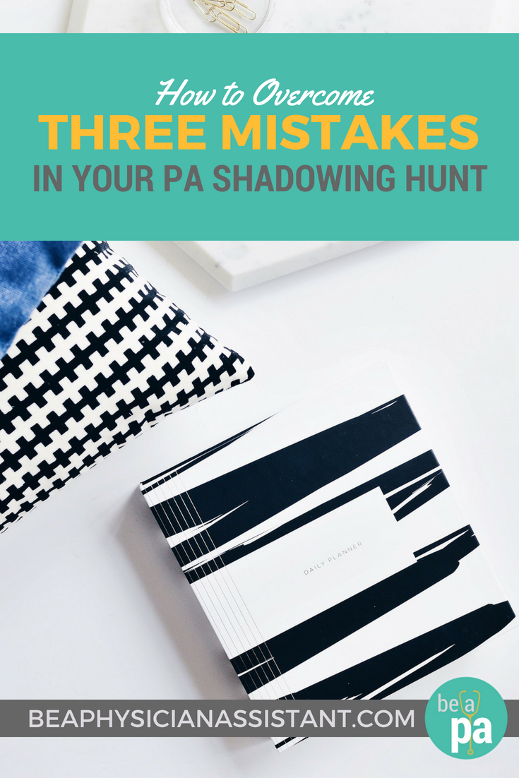 How to Overcome 3 Mistakes in Finding PA ShadowinglBe a Physician Assistant
