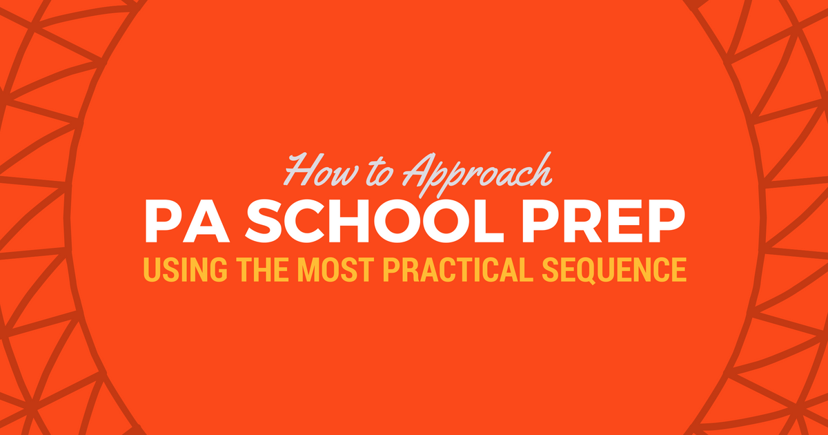 Best Order for PA School PreplBe a Physician Assistant