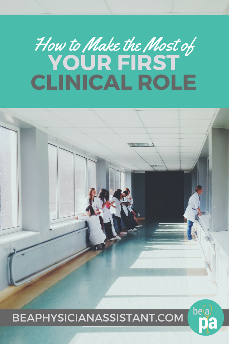 How to Make the Most of Your First Clinical RolelBe a Physician Assistant