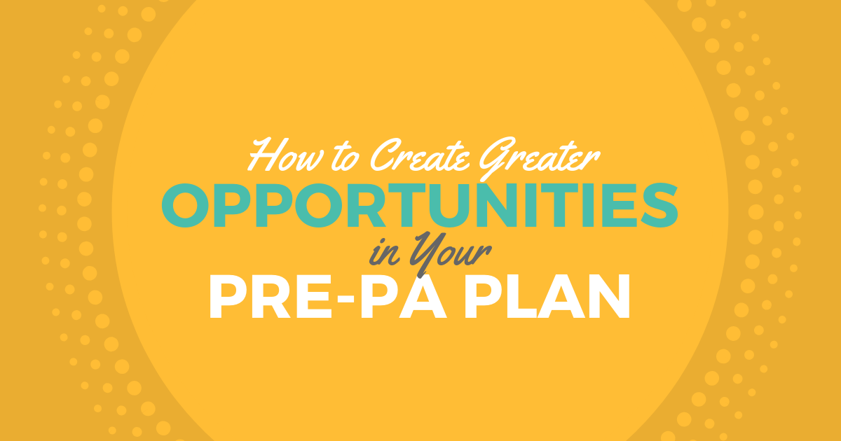 Create More Opportunity in Your Pre-PA PlanlBe a Physician Assistant