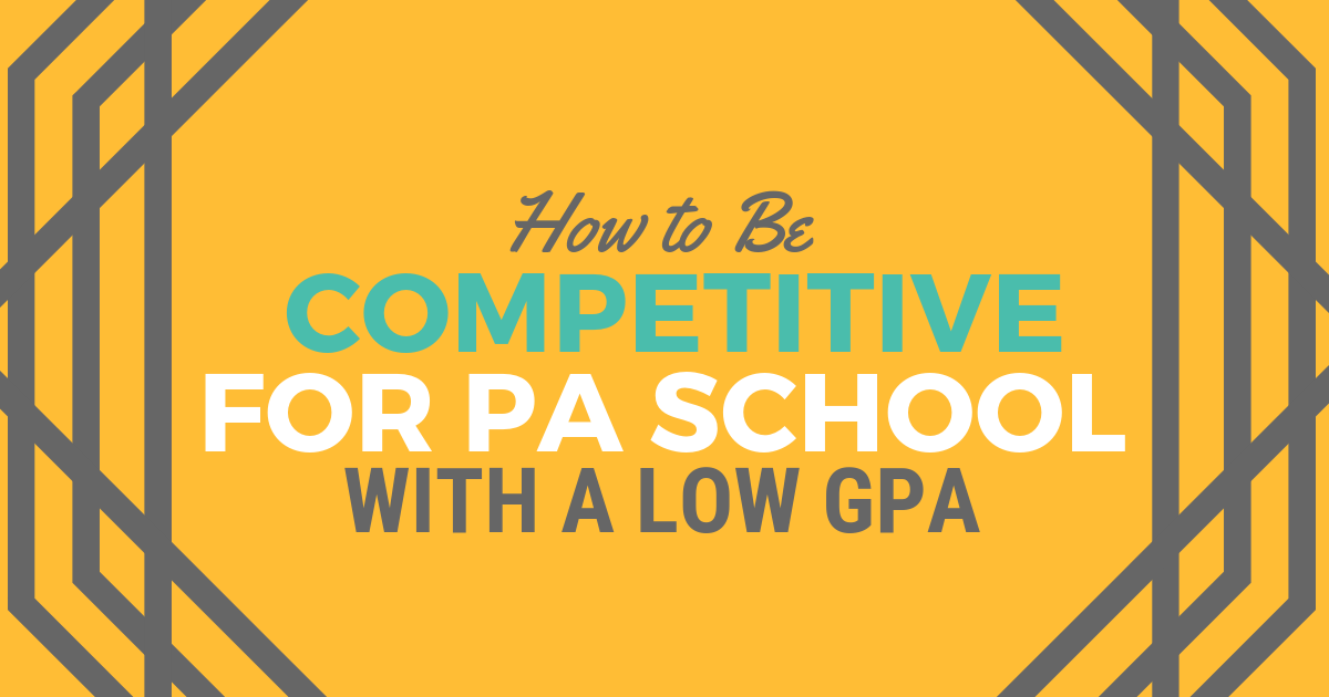 How to Be Competitive for PA School with a Low GPAlBe a Physician Assistant.