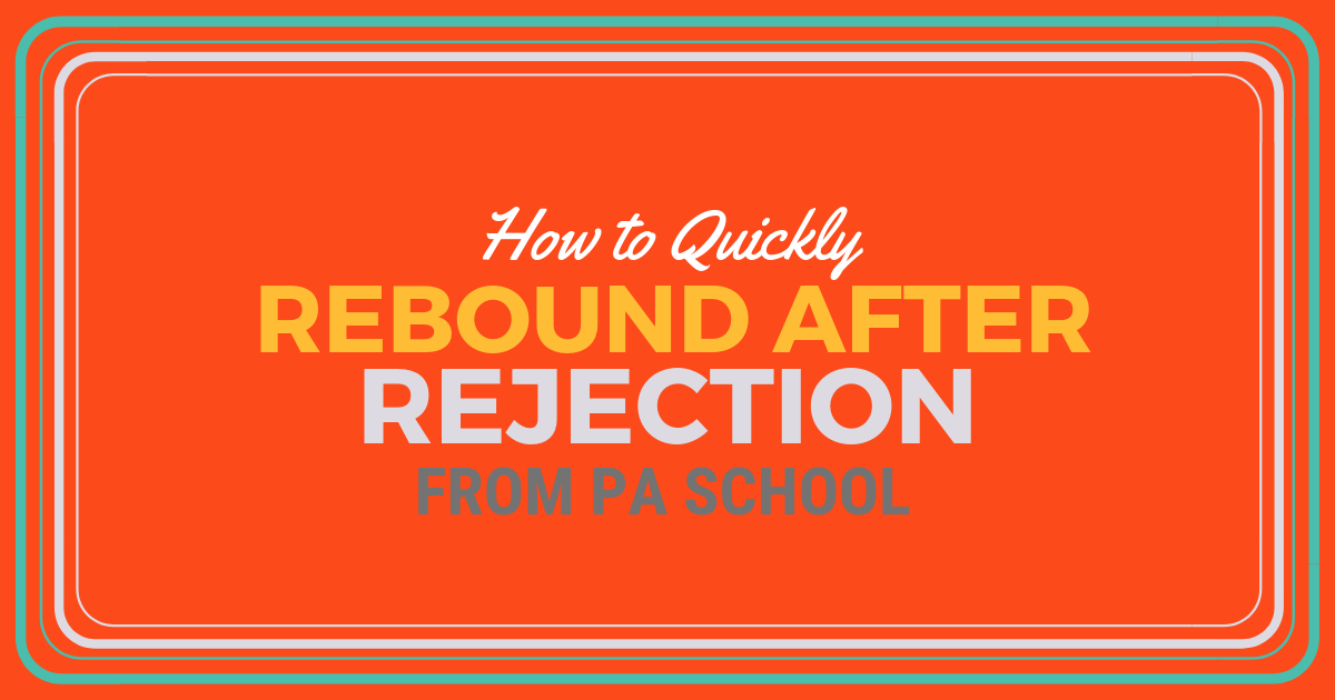 What to Do After PA School RejectionlBe a Physician Assistant