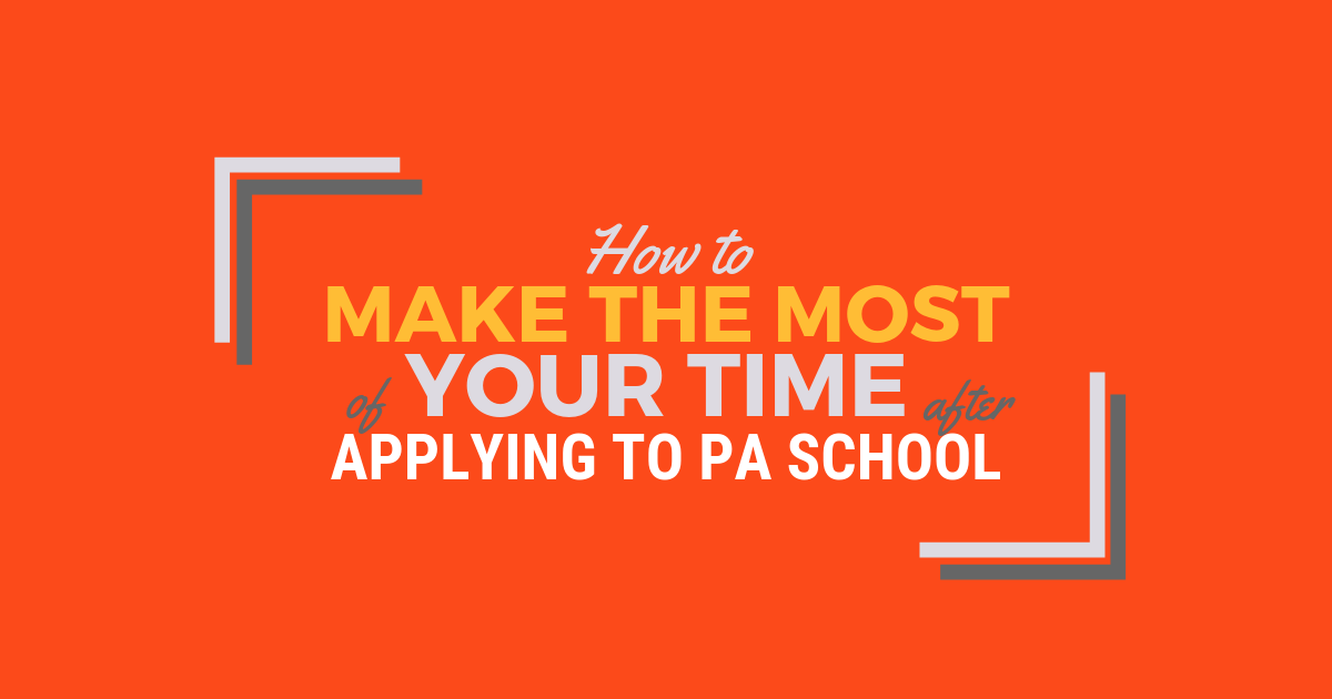 How to Spend Your Time After Applying to PA SchoollBe a Physician Assistant