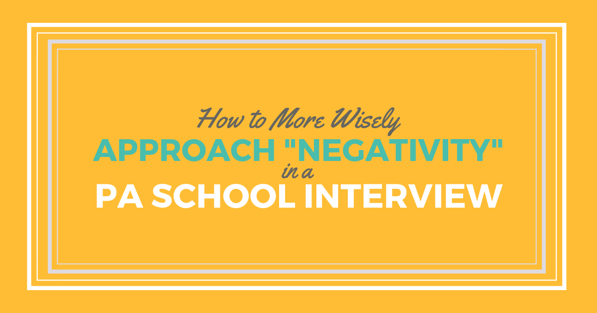 "How to More Wisely Approach ""Negativity"" in a PA School InterviewlBe a Physician Assistant"