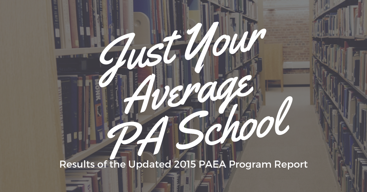 Average PA School 2015 PAEA DatalBe a Physician Assistant